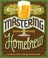 Mastering Home Brew: The Complete Guide to Brewing Delicious Beer - Randy Mosher
