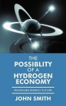 The Possiblity of a Hydrogen Economy: Renewable Energy Future - John Smith