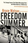 Freedom Summer: The Savage Season of 1964 That Made Mississippi Burn and Made America a Democracy - Bruce Watson
