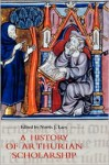 A History of Arthurian Scholarship - Norris J. Lacy