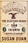Jefferson's Second Revolution: The Election Crisis of 1800 and the Triumph of Republicanism - Susan Dunn