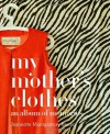 My Mother's Clothes - Jeannette Montgomery Barron, James Barron, Patrick Kinmonth