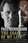 The Goal of My Life: A Memoir - Paul Henderson, Roger Lajoie, Ron Ellis
