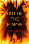 Out Of The Flames - E.M. Leya