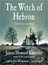 The Witch of Hebron: World Made by Hand Series, Book 2 (MP3 Book) - James Howard Kunstler, Jim Meskimen