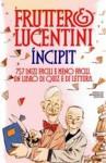 Incipit: 757 inizi facili e meno facili : un libro di quiz e di lettura - Carlo Fruttero, Franco Lucentini