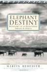Elephant Destiny: Biography Of An Endangered Species In Africa - Martin Meredith