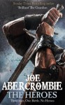 The Heroes: Three men. One battle. No Heroes. - Joe Abercrombie