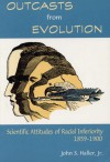Outcasts from Evolution: Scientific Attitudes of Racial Inferiority, 1859 - 1900 - John S. Haller Jr.