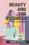 Beauty and the Business - Tana Reiff