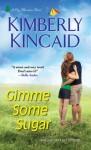 Gimme Some Sugar (A Pine Mountain Novel) - Kimberly Kincaid