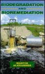 Biodegradation and Bioremediation - Martin Alexander