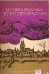 Luther's Progress to the Diet of Worms - Ernest Gordon Rupp