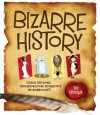 Bizarre History: Strange Happenings, Stupid Misconceptions, Distorted Facts and Uncommon Events - Joe Rhatigan