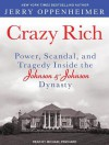 Crazy Rich: Power, Scandal, and Tragedy Inside the Johnson & Johnson Dynasty - Jerry Oppenheimer, Michael Prichard