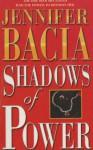 Shadows Of Power - Jennifer Bacia