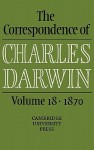 The Correspondence of Charles Darwin: Volume 18, 1870 - Frederick Burkhardt, James A. Secord