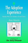 The Adoption Experience: Families Who Give Children a Second Chance - Ann Morris