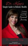 Dr. King's Simple Guide to Holistic Health: Lessons Learned from My Personal Journey - Elizabeth King, Gladys McGarey