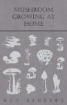 Mushroom Growing at Home - Roy Genders