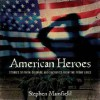 American Heroes: Stories of Faith, Courage, and Sacrifice from the Front Lines - Stephen Mansfield