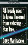 All I Really Need to Know I Learned from Watching Star Trek - Dave Marinaccio