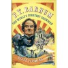 P. T. Barnum: The World's Greatest Showman - Alice Mulcahey Fleming