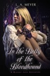 In the Belly of the Bloodhound: Being an Account of a Particularly Peculiar Adventure in the Life of Jacky Faber (Bloody Jack #4) - L.A. Meyer