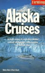 Fielding's Alaska Cruises and the Inside Passage: The Most In-Depth Guide to Alaska Cruises, Land Excursions, Insider Tips and Complete Ports of Call Listings - Shirley Slater, Harry Basch