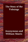 The Story of the Volsungs - Anonymous, William Morris, Eiríkr Magnússon