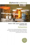 Ketamine - Agnes F. Vandome, John McBrewster, Sam B Miller II