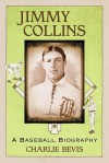 Jimmy Collins: A Baseball Biography - Charlie Bevis