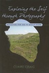 Exploring The Self Through Photography: Activities For Use In Group Work - Claire Craig