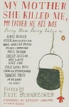 My Mother She Killed Me, My Father He Ate Me: Forty New Fairy Tales - Kate Bernheimer, Gregory Maguire, Karen Brennan, Lucy Corin