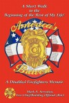 A Short Walk to the Beginning of the Rest of My Life!: A Disabled Firefighters Memoir - Mark A. Servatius