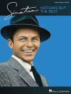 Sinatra: Nothing But the Best - Frank Sinatra, Hal Leonard Publishing Company