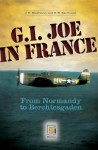 G.I. Joe in France: From Normandy to Berchtesgaden - Joseph E. Kaufmann, H.W. Kaufmann