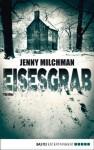 Eisesgrab: Thriller - Jenny Milchman