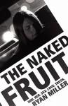 The Naked Fruit: Him. Her. Sex. Love. Truth - Ryan Miller