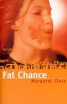 Fat Chance - Margaret Clark