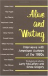 Alive and Writing: Interviews with American Authors of the 1980s - Larry McCaffery, Larry McCaffery