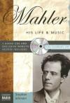 Mahler: His Life & Music (Naxos Books) - Stephen Johnson
