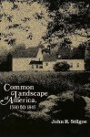 Common Landscape of America, 1580-1845 - John R. Stilgoe
