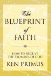 The Blueprint of Faith : How to Receive the Promises of God - Ken Primus