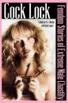 Cock Lock: Femdom Stories of Extreme Male Chastity - Kylie Cooper, N.T. Morley, Brett Olsen, Kendra Jarry, Josie Blackwell, Jodi Fowler