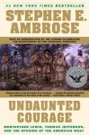 Undaunted Courage: Meriwether Lewis, Thomas Jefferson and the Opening of the American West - Stephen E. Ambrose