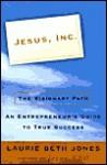 Jesus, Inc.: The Visionary Path - Laurie Beth Jones