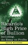 Ricardo's High Price of Bullion Including, an Essay on Profits - David Ricardo