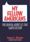 My Fellow Americans: Presidential Addresses That Shaped History - James C. Humes