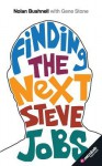 Finding the Next Steve Jobs: How to Find, Hire, Keep and Nurture Creative Talent - Nolan Bushnell, Gene Stone